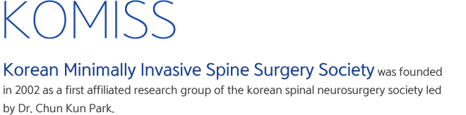 Korean Minimally Invasive Spine Surgery Society was founded in 2002 as a first affiliated research group of the korean spinal neurosurgery society led by Dr. Chun Kun Park.